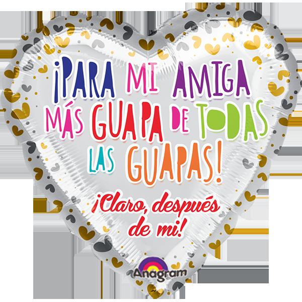 Globo ¡para Mi Amiga Más Guapa De Todas Las Guapas Claro! ¡después De Mi!